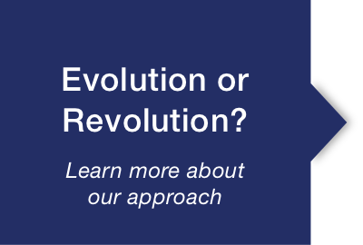 Evolution or Revolution Learn about our approach to strategic planning